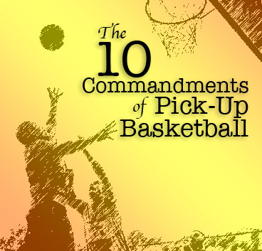 The 10 Commandments Of Pick-Up Basketball